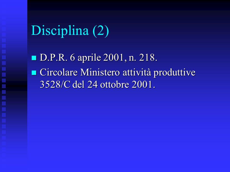 Disciplina (2) n D.P.R. 6 aprile 2001, n. 218. n Circolare Ministero attività produttive 3528/C del 24 ottobre 2001.