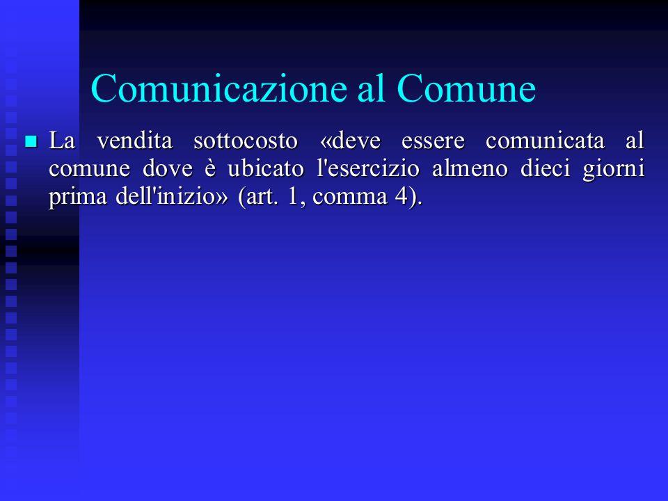 Comunicazione al Comune n La vendita sottocosto «deve essere comunicata al comune dove è ubicato l'esercizio almeno dieci giorni prima dell'inizio» (a