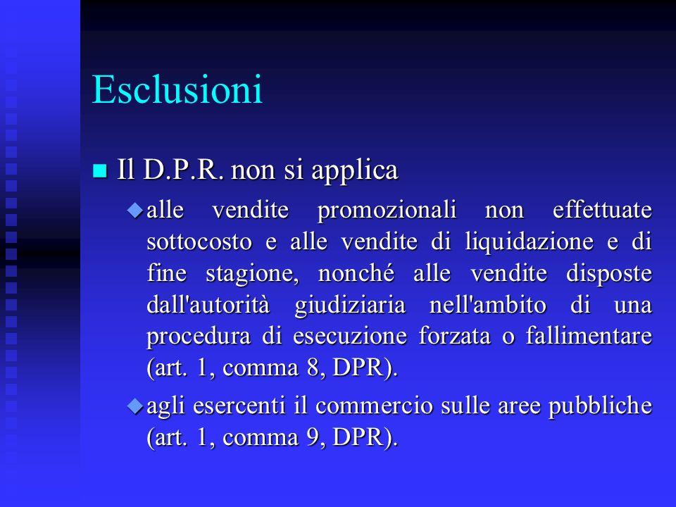 Esclusioni n Il D.P.R. non si applica u alle vendite promozionali non effettuate sottocosto e alle vendite di liquidazione e di fine stagione, nonché