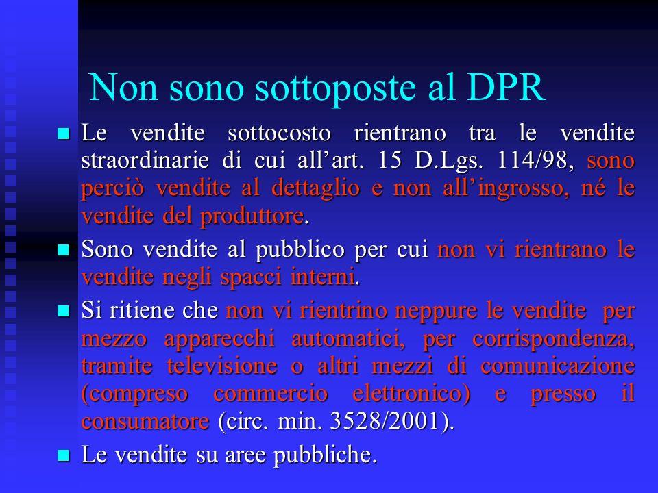 Non sono sottoposte al DPR n Le vendite sottocosto rientrano tra le vendite straordinarie di cui allart. 15 D.Lgs. 114/98, sono perciò vendite al dett