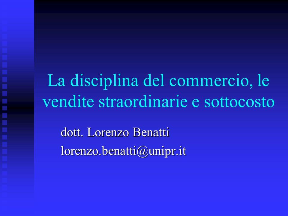 La disciplina del commercio, le vendite straordinarie e sottocosto dott. Lorenzo Benatti lorenzo.benatti@unipr.it