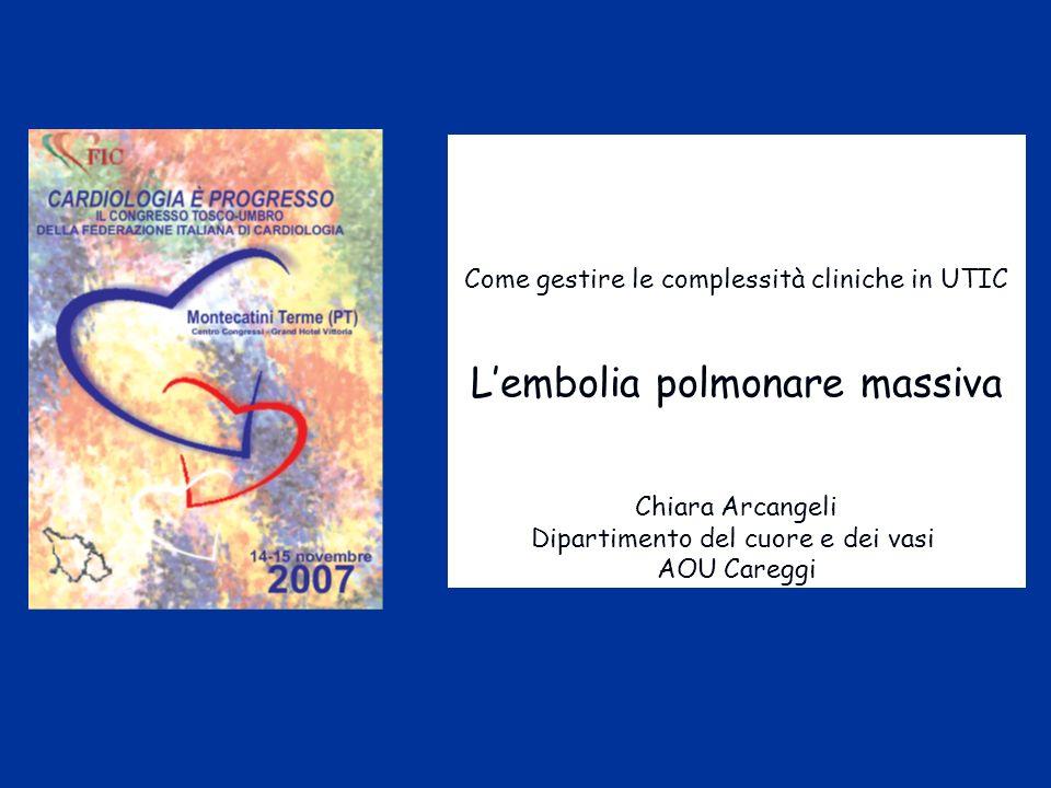 Come gestire le complessità cliniche in UTIC Lembolia polmonare massiva Chiara Arcangeli Dipartimento del cuore e dei vasi AOU Careggi