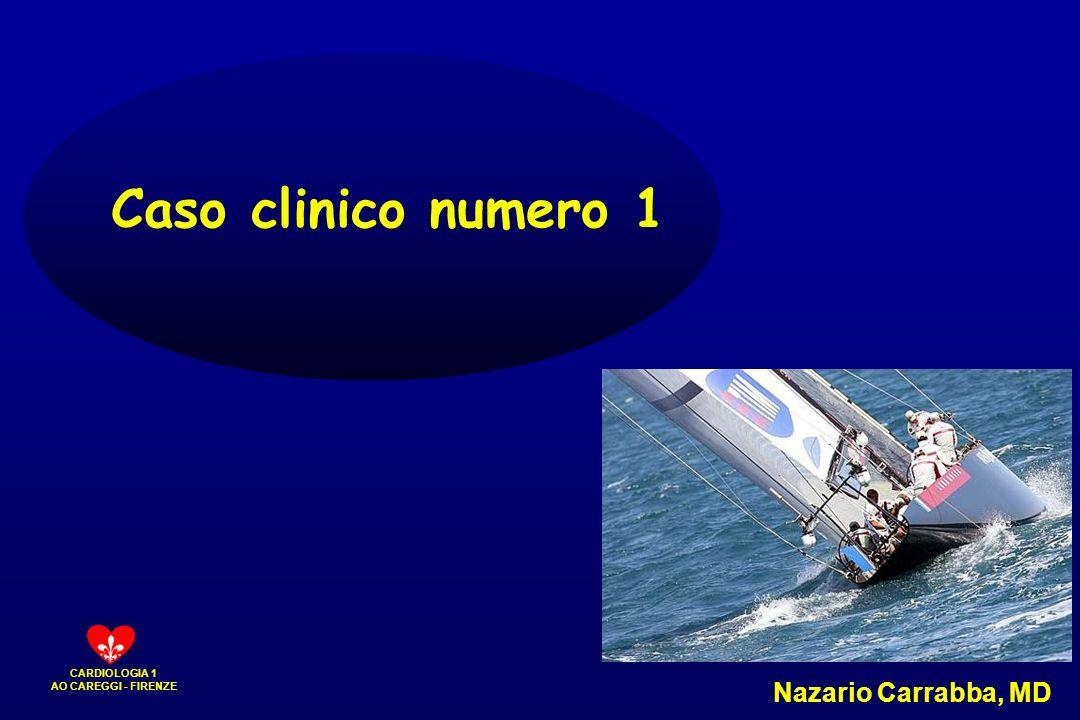 CARDIOLOGIA 1 AO CAREGGI - FIRENZE Caso clinico numero 1 Nazario Carrabba, MD
