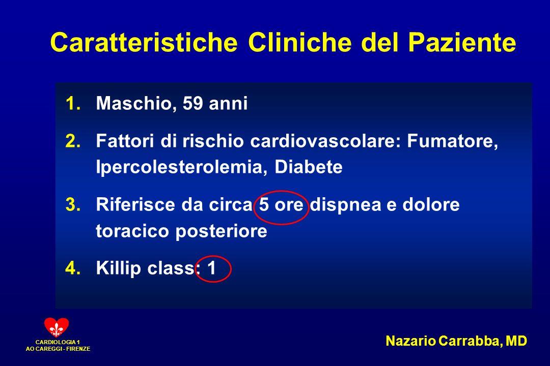 CARDIOLOGIA 1 AO CAREGGI - FIRENZE 1.Maschio, 59 anni 2.Fattori di rischio cardiovascolare: Fumatore, Ipercolesterolemia, Diabete 3.Riferisce da circa