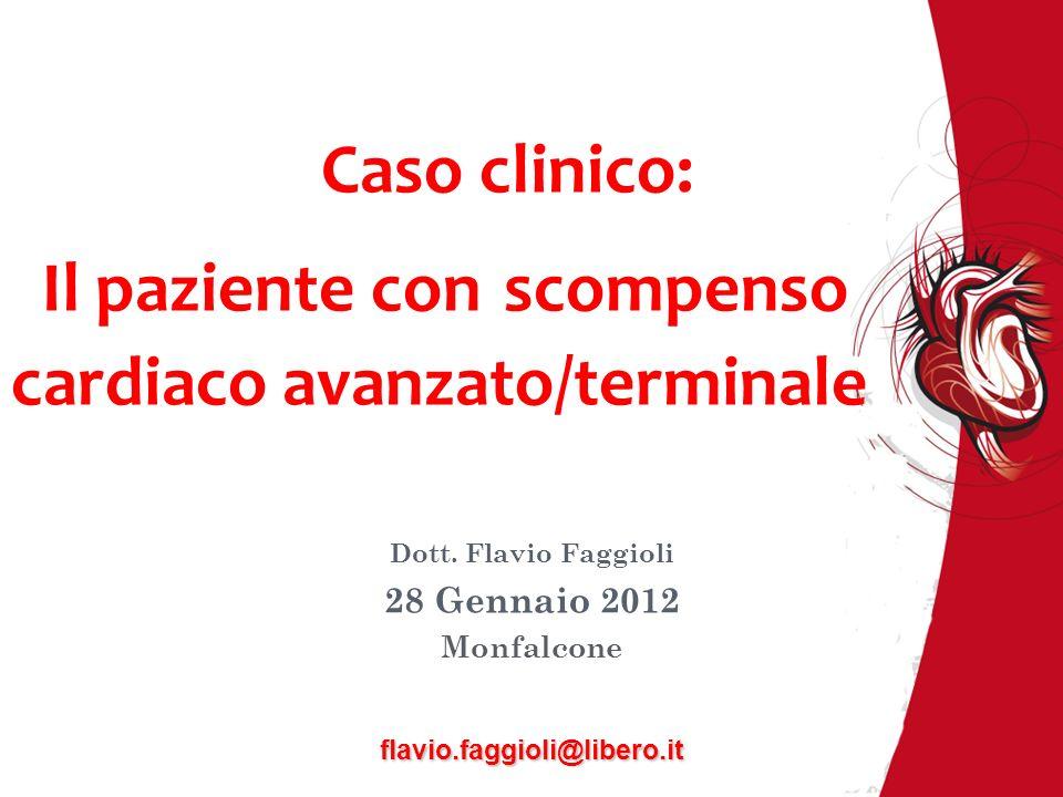Caso clinico: Il paziente con scompenso cardiaco avanzato/terminale Dott. Flavio Faggioli 28 Gennaio 2012 Monfalcone flavio.faggioli@libero.it