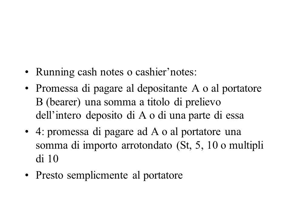Running cash notes o cashiernotes: Promessa di pagare al depositante A o al portatore B (bearer) una somma a titolo di prelievo dellintero deposito di