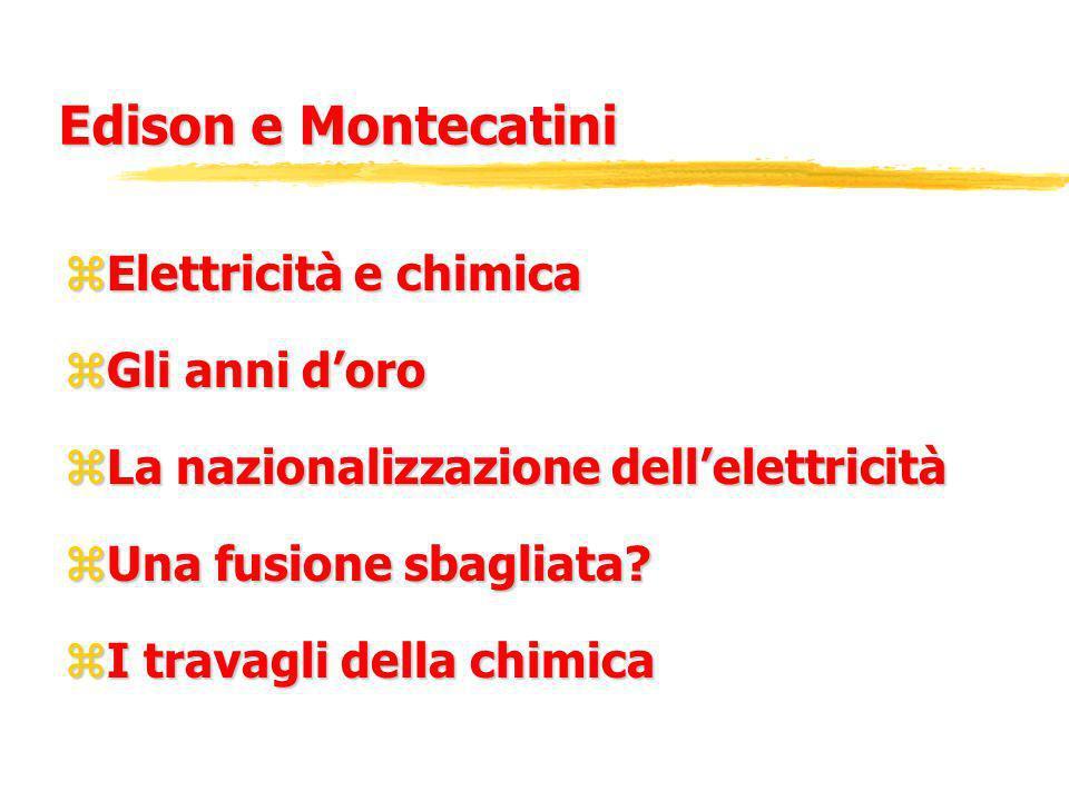 Edison e Montecatini zElettricità e chimica zGli anni doro zLa nazionalizzazione dellelettricità zUna fusione sbagliata.