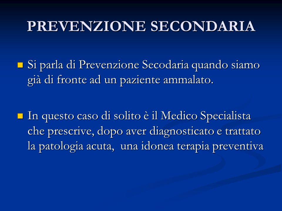 PREVENZIONE SECONDARIA Si parla di Prevenzione Secodaria quando siamo già di fronte ad un paziente ammalato. Si parla di Prevenzione Secodaria quando