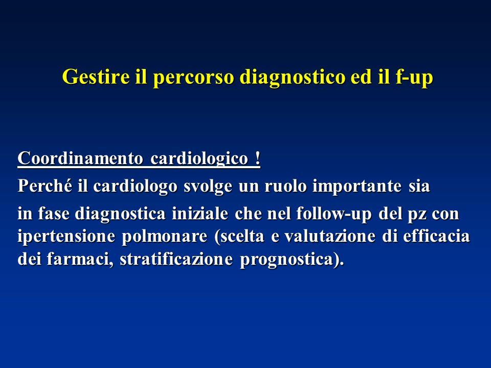 Gestire il percorso diagnostico ed il f-up Coordinamento cardiologico ! Perché il cardiologo svolge un ruolo importante sia in fase diagnostica inizia