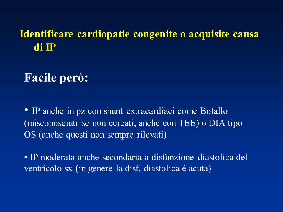 Facile però: o IP anche in pz con shunt extracardiaci come Botallo (misconosciuti se non cercati, anche con TEE) o DIA tipo OS (anche questi non sempr