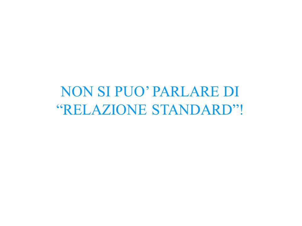 NON SI PUO PARLARE DI RELAZIONE STANDARD!