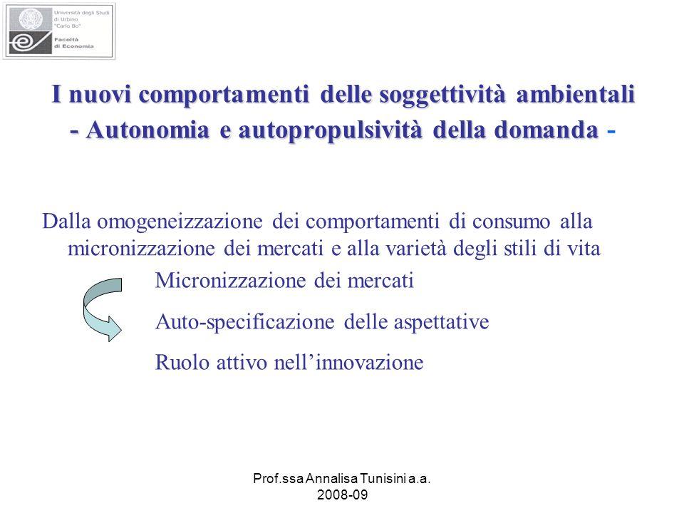 Prof.ssa Annalisa Tunisini a.a. 2008-09 I nuovi comportamenti delle soggettività ambientali - Autonomia e autopropulsività della domanda I nuovi compo