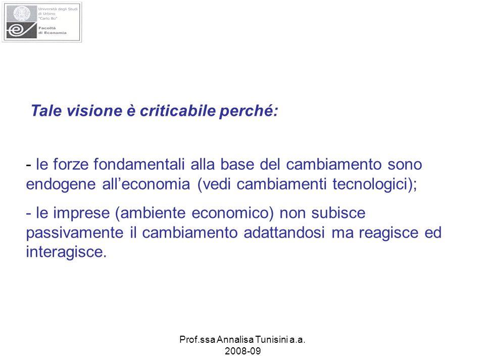 Prof.ssa Annalisa Tunisini a.a. 2008-09 Tale visione è criticabile perché: - le forze fondamentali alla base del cambiamento sono endogene alleconomia
