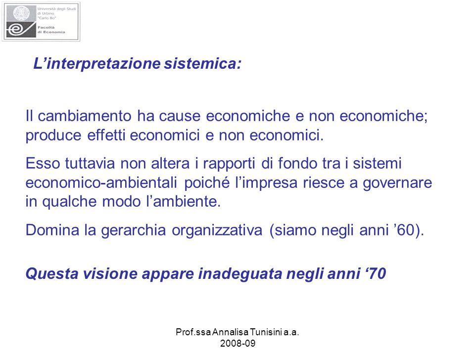 Prof.ssa Annalisa Tunisini a.a. 2008-09 Linterpretazione sistemica: Il cambiamento ha cause economiche e non economiche; produce effetti economici e n