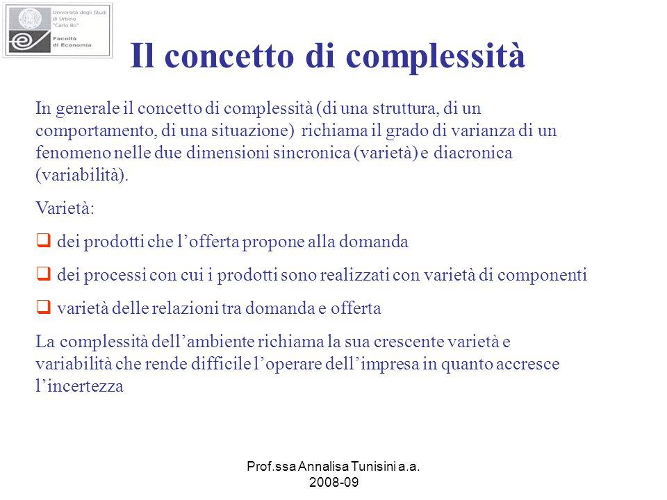 Prof.ssa Annalisa Tunisini a.a. 2008-09 Il concetto di complessità In generale il concetto di complessità (di una struttura, di un comportamento, di u