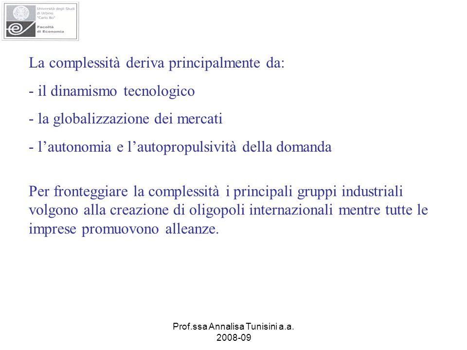 Prof.ssa Annalisa Tunisini a.a. 2008-09 La complessità deriva principalmente da: - il dinamismo tecnologico - la globalizzazione dei mercati - lautono