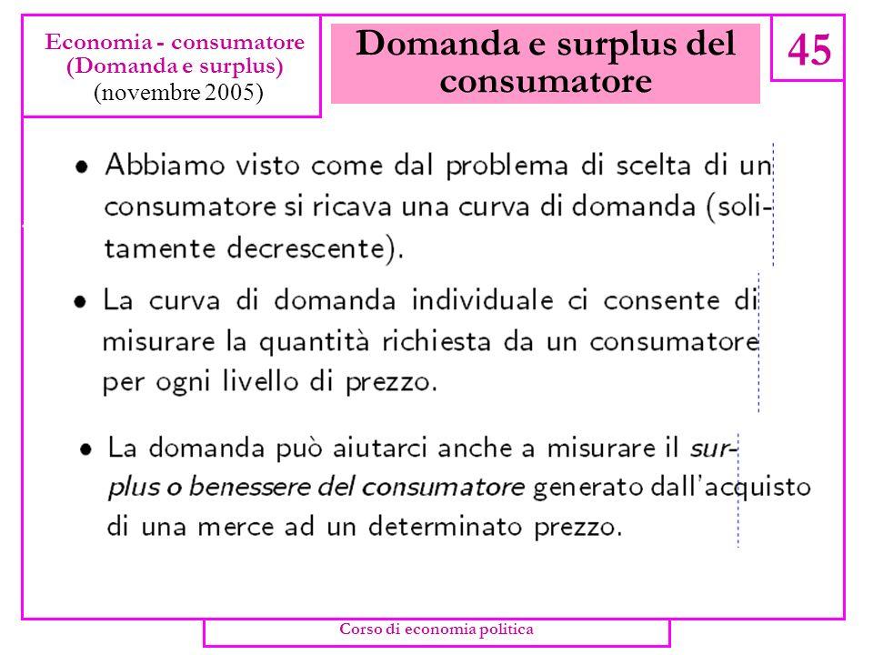 La scelta tra consumo e risparmio 44 Economia - consumatore (Consumo e risparmio) (novembre 2005) Corso di economia politica