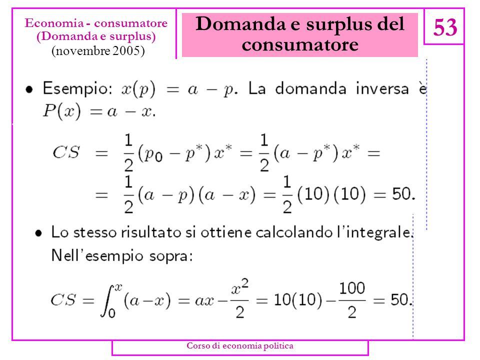 Domanda e surplus del consumatore 52 Economia - consumatore (Domanda e surplus) (novembre 2005) Corso di economia politica
