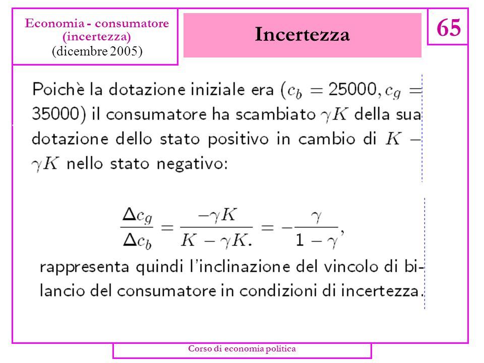 Incertezza 64 Economia - consumatore (incertezza) (dicembre 2005) Corso di economia politica