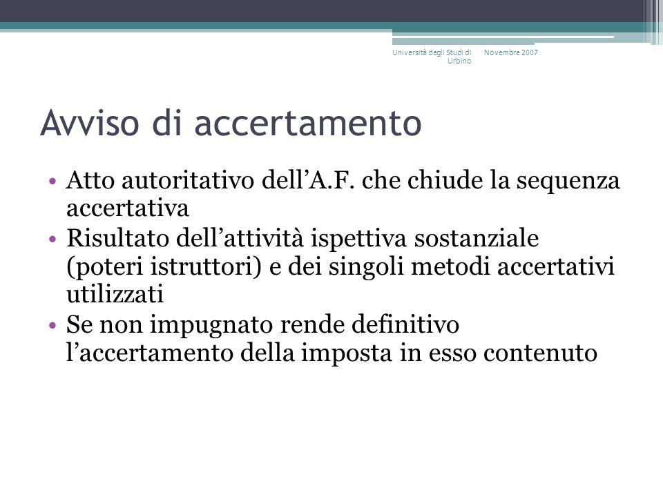 Avviso di accertamento Atto autoritativo dellA.F. che chiude la sequenza accertativa Risultato dellattività ispettiva sostanziale (poteri istruttori)