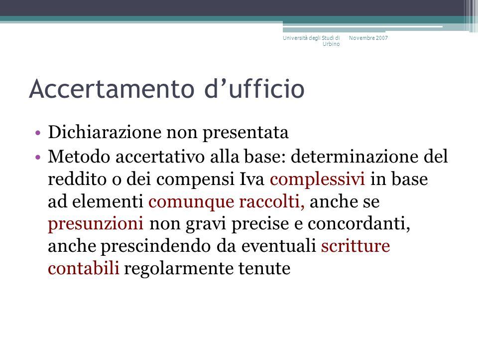 Accertamento dufficio Dichiarazione non presentata Metodo accertativo alla base: determinazione del reddito o dei compensi Iva complessivi in base ad