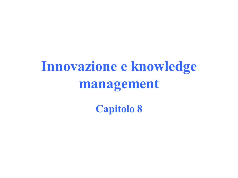 Innovazione e knowledge management Capitolo 8