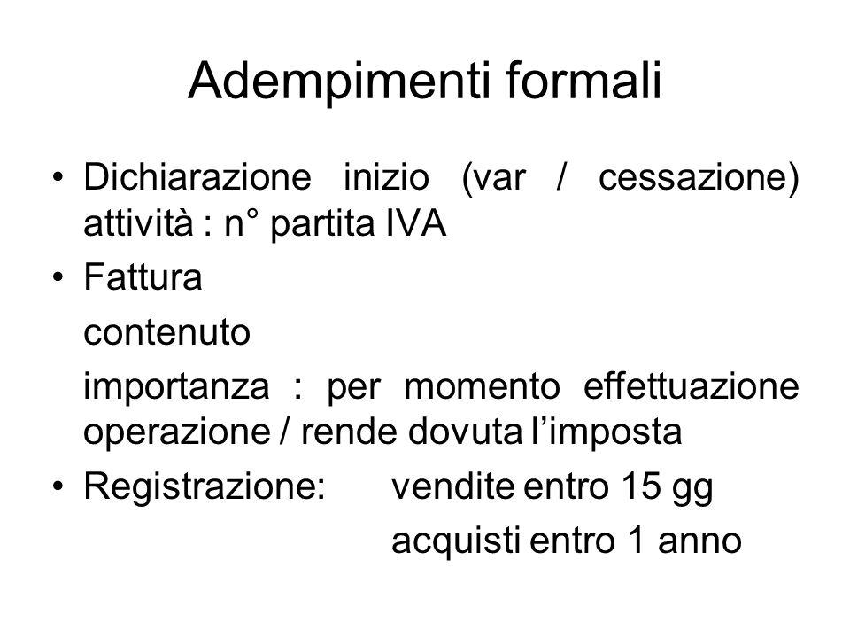 Adempimenti formali Dichiarazione inizio (var / cessazione) attività : n° partita IVA Fattura contenuto importanza : per momento effettuazione operazi