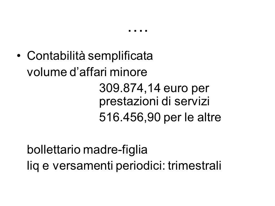 …. Contabilità semplificata volume daffari minore 309.874,14 euro per prestazioni di servizi 516.456,90 per le altre bollettario madre-figlia liq e ve
