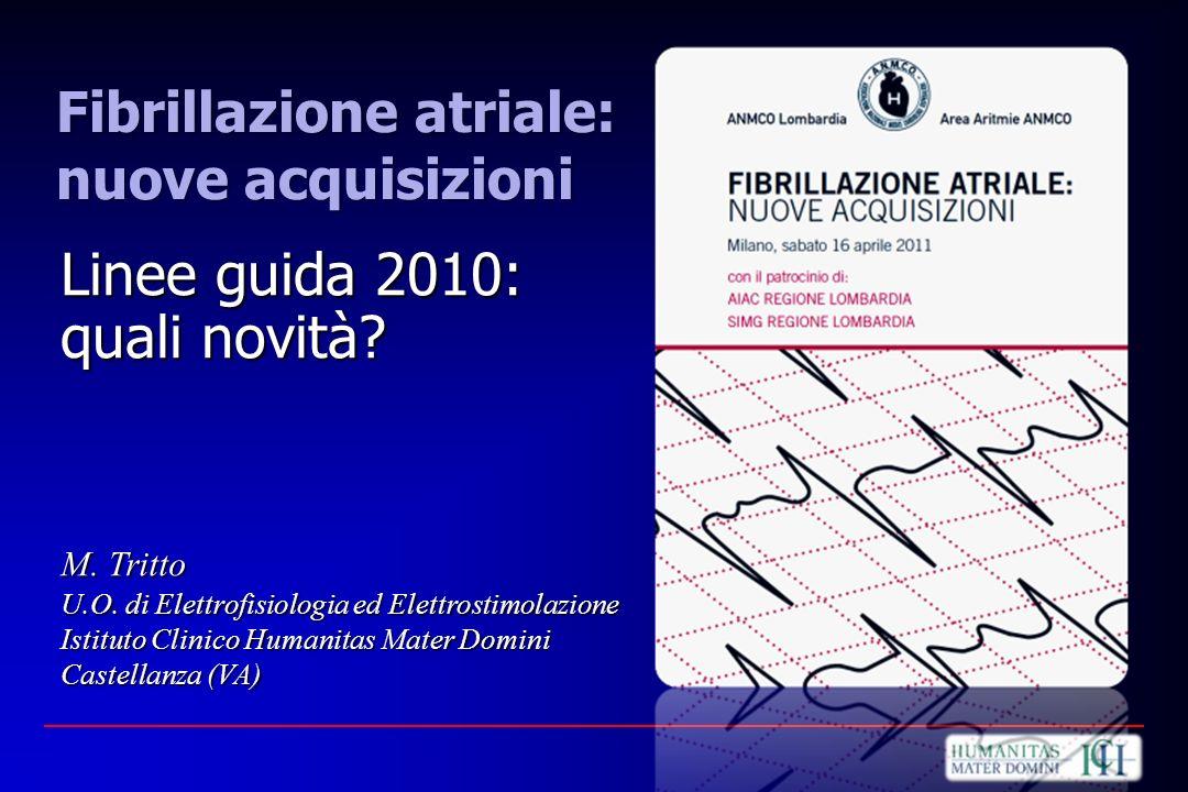 M. Tritto U.O. di Elettrofisiologia ed Elettrostimolazione Istituto Clinico Humanitas Mater Domini Castellanza (VA) Linee guida 2010: quali novità? Fi