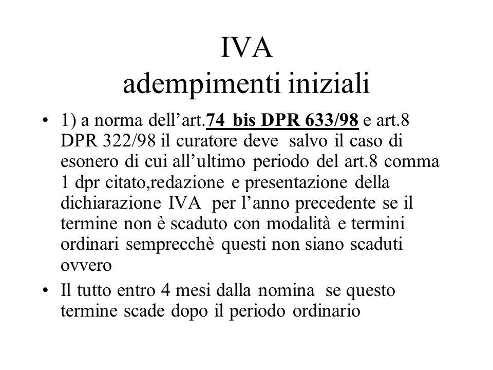 IVA adempimenti iniziali 1) a norma dellart.74 bis DPR 633/98 e art.8 DPR 322/98 il curatore deve salvo il caso di esonero di cui allultimo periodo de