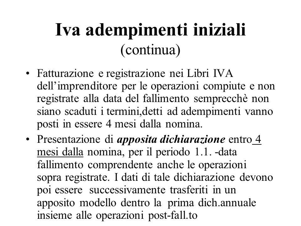 Iva adempimenti iniziali (continua) Fatturazione e registrazione nei Libri IVA dellimprenditore per le operazioni compiute e non registrate alla data