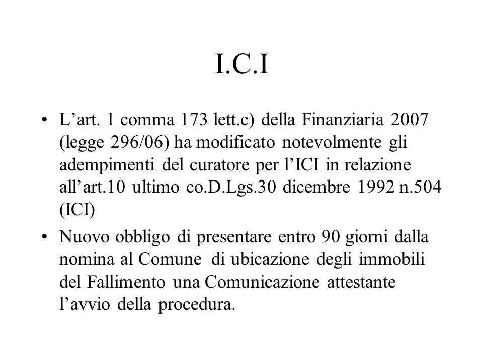 I.C.I Lart. 1 comma 173 lett.c) della Finanziaria 2007 (legge 296/06) ha modificato notevolmente gli adempimenti del curatore per lICI in relazione al