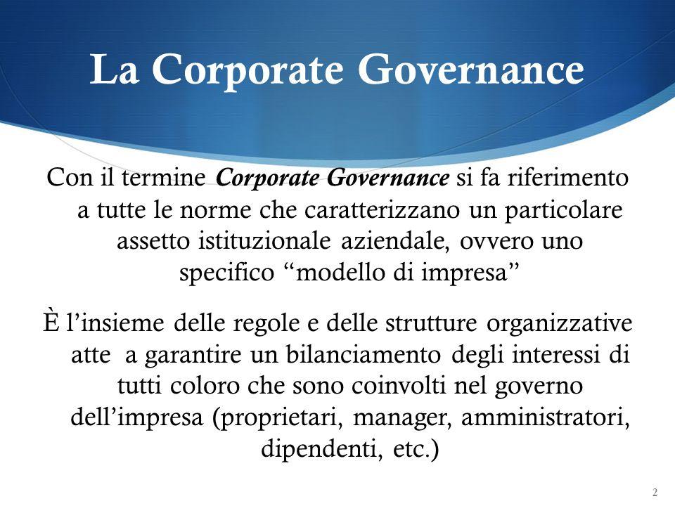 La Corporate Governance Con il termine Corporate Governance si fa riferimento a tutte le norme che caratterizzano un particolare assetto istituzionale