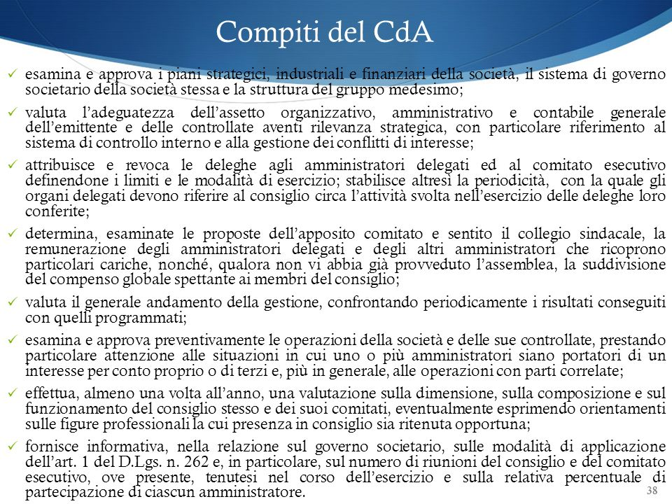 38 Compiti del CdA esamina e approva i piani strategici, industriali e finanziari della società, il sistema di governo societario della società stessa