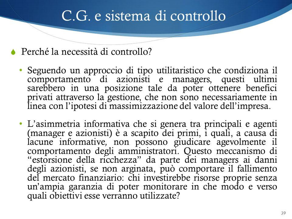 39 Perché la necessità di controllo? Seguendo un approccio di tipo utilitaristico che condiziona il comportamento di azionisti e managers, questi ulti