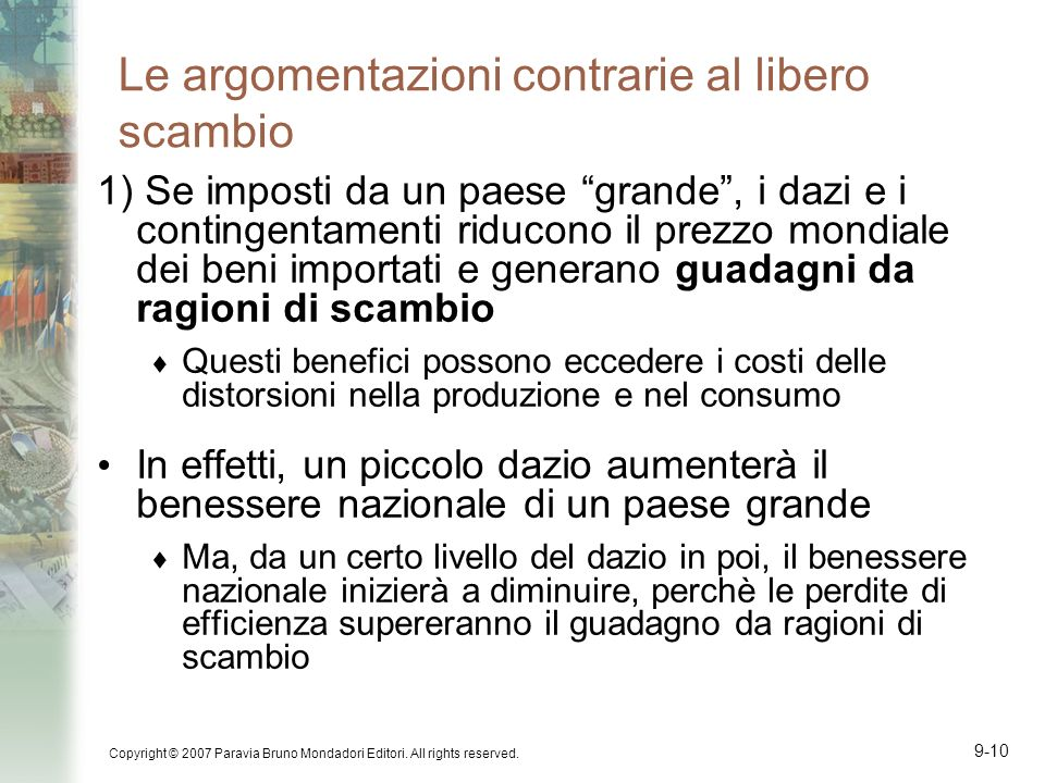 Copyright © 2007 Paravia Bruno Mondadori Editori. All rights reserved. 9-10 Le argomentazioni contrarie al libero scambio 1) Se imposti da un paese gr