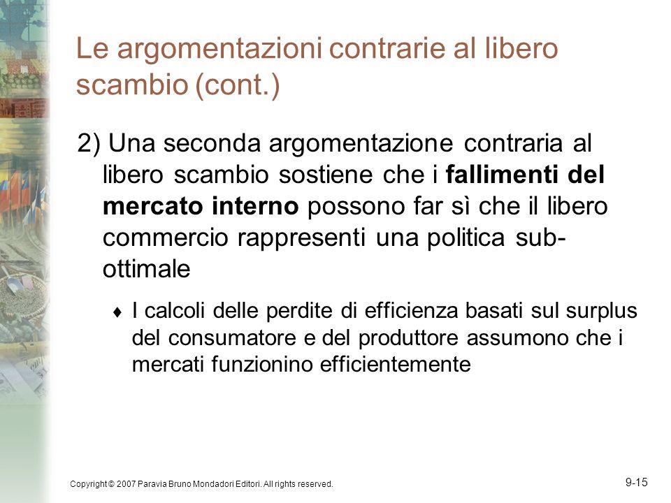 Copyright © 2007 Paravia Bruno Mondadori Editori. All rights reserved. 9-15 Le argomentazioni contrarie al libero scambio (cont.) 2) Una seconda argom