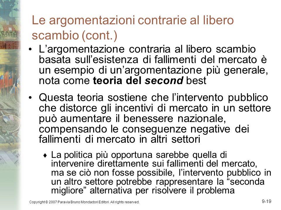 Copyright © 2007 Paravia Bruno Mondadori Editori. All rights reserved. 9-19 Le argomentazioni contrarie al libero scambio (cont.) Largomentazione cont