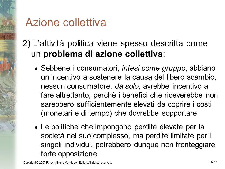 Copyright © 2007 Paravia Bruno Mondadori Editori. All rights reserved. 9-27 Azione collettiva 2) Lattività politica viene spesso descritta come un pro