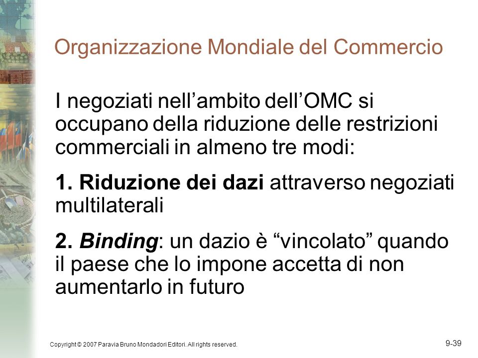Copyright © 2007 Paravia Bruno Mondadori Editori. All rights reserved. 9-39 Organizzazione Mondiale del Commercio I negoziati nellambito dellOMC si oc