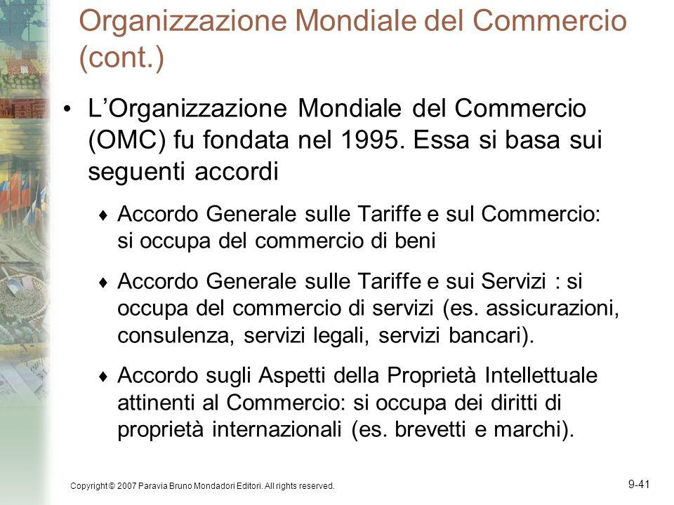 Copyright © 2007 Paravia Bruno Mondadori Editori. All rights reserved. 9-41 Organizzazione Mondiale del Commercio (cont.) LOrganizzazione Mondiale del