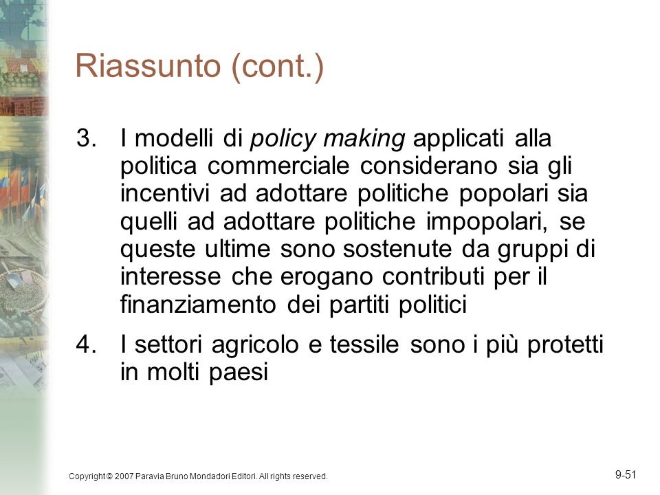 Copyright © 2007 Paravia Bruno Mondadori Editori. All rights reserved. 9-51 Riassunto (cont.) 3.I modelli di policy making applicati alla politica com