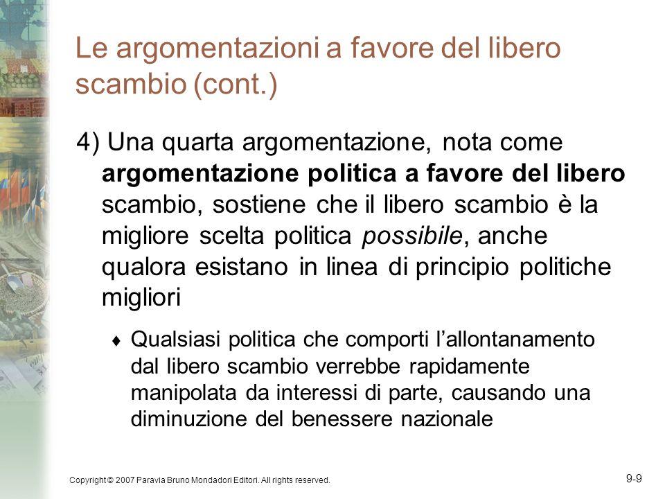 Copyright © 2007 Paravia Bruno Mondadori Editori. All rights reserved. 9-9 Le argomentazioni a favore del libero scambio (cont.) 4) Una quarta argomen