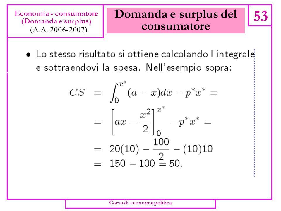 Domanda e surplus del consumatore 52 Economia - consumatore (Domanda e surplus) (A.A. 2006-2007) Corso di economia politica