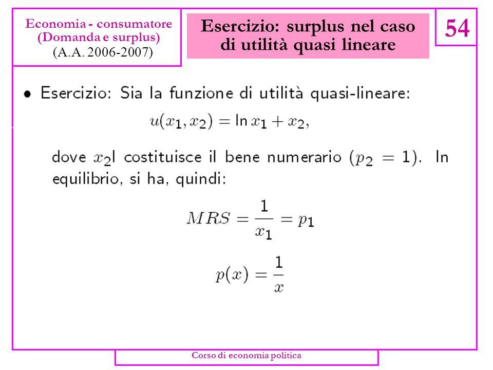 Domanda e surplus del consumatore 53 Economia - consumatore (Domanda e surplus) (A.A. 2006-2007) Corso di economia politica