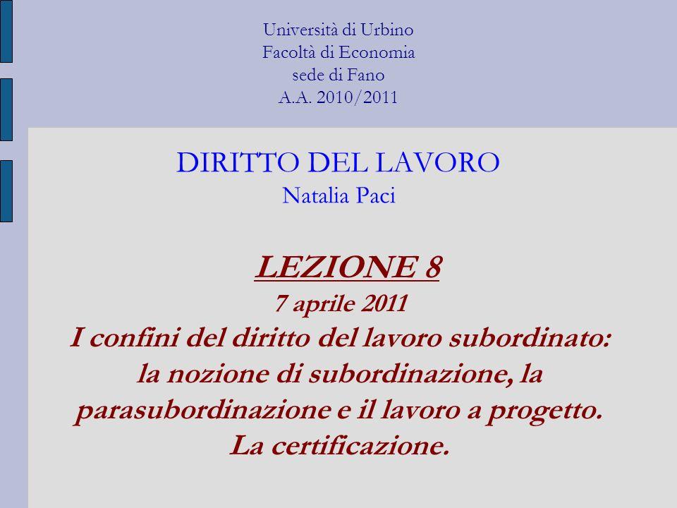 Università di Urbino Facoltà di Economia sede di Fano A.A. 2010/2011 DIRITTO DEL LAVORO Natalia Paci LEZIONE 8 7 aprile 2011 I confini del diritto del