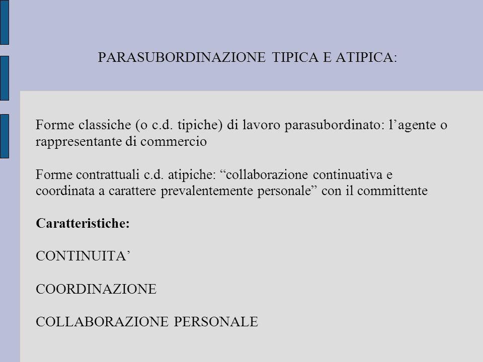 PARASUBORDINAZIONE TIPICA E ATIPICA: Forme classiche (o c.d. tipiche) di lavoro parasubordinato: lagente o rappresentante di commercio Forme contrattu