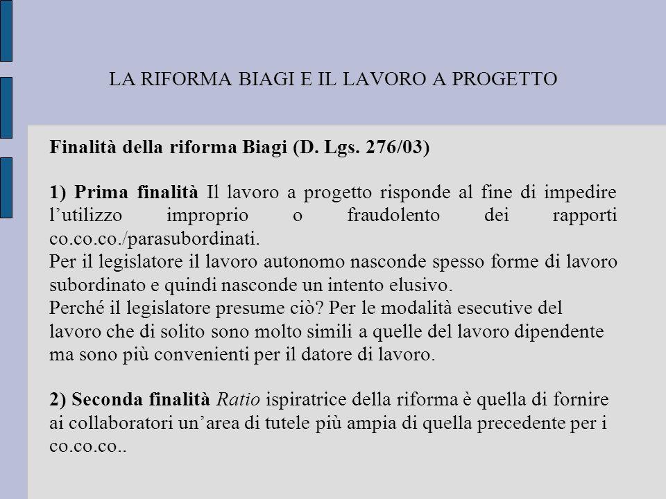 LA RIFORMA BIAGI E IL LAVORO A PROGETTO Finalità della riforma Biagi (D. Lgs. 276/03) 1) Prima finalità Il lavoro a progetto risponde al fine di imped