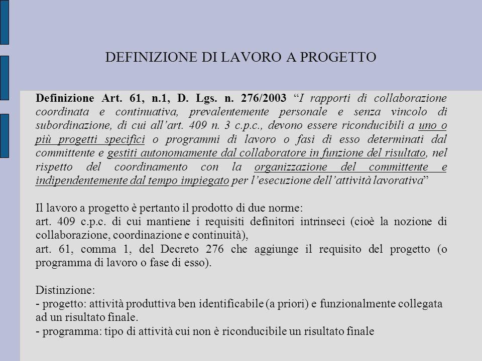 DEFINIZIONE DI LAVORO A PROGETTO Definizione Art. 61, n.1, D. Lgs. n. 276/2003 I rapporti di collaborazione coordinata e continuativa, prevalentemente