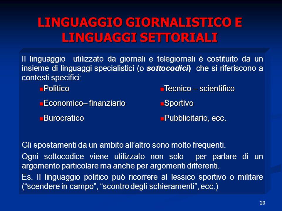 20 LINGUAGGIO GIORNALISTICO E LINGUAGGI SETTORIALI Il linguaggio utilizzato da giornali e telegiornali è costituito da un insieme di linguaggi special